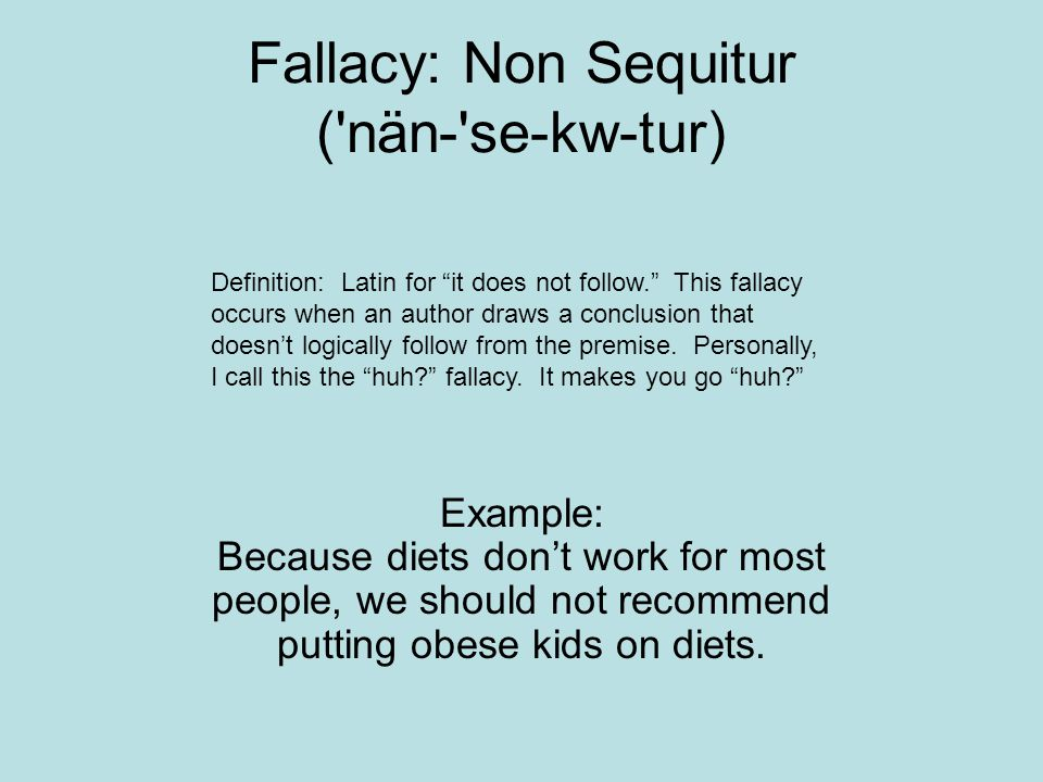 Fallacy: Non Sequitur ( nän- se-kw-tur)