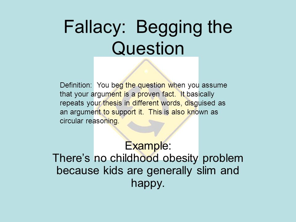 Fallacy: Begging the Question