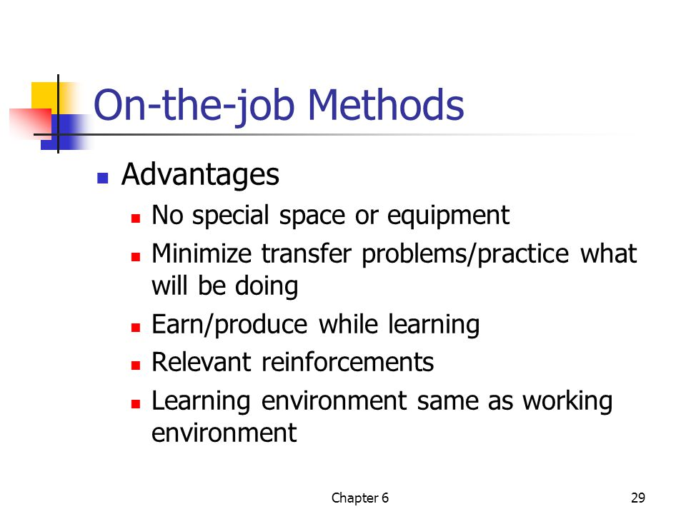 On-the-job Methods Advantages No special space or equipment