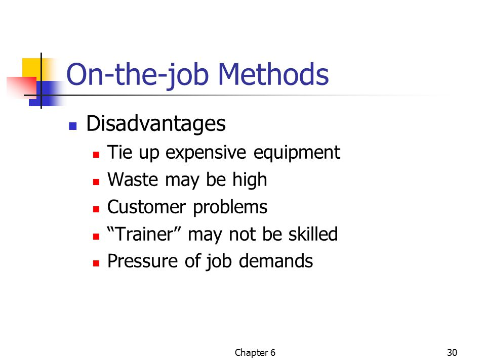 On-the-job Methods Disadvantages Tie up expensive equipment