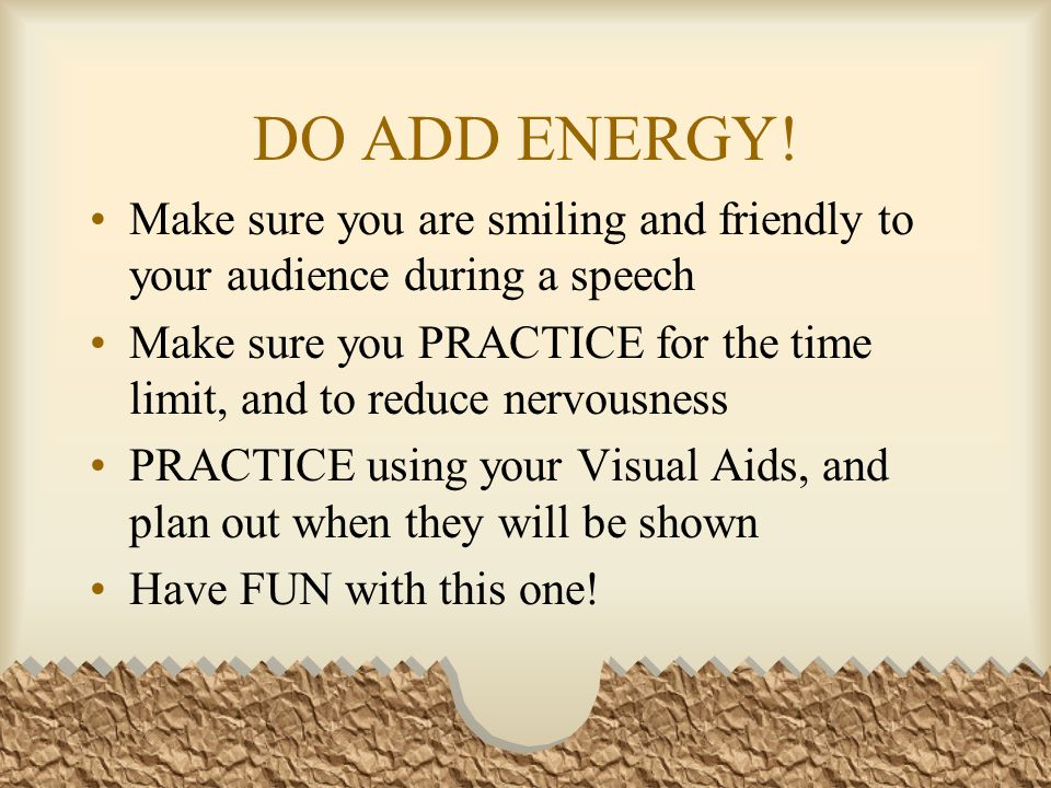 DO ADD ENERGY! Make sure you are smiling and friendly to your audience during a speech.
