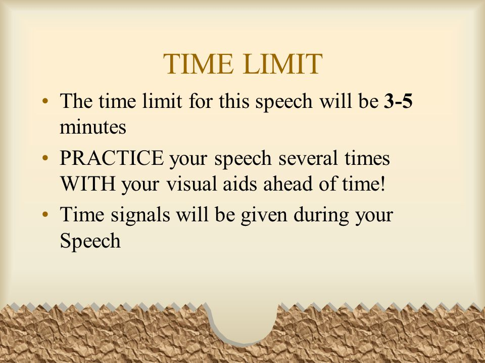 TIME LIMIT The time limit for this speech will be 3-5 minutes