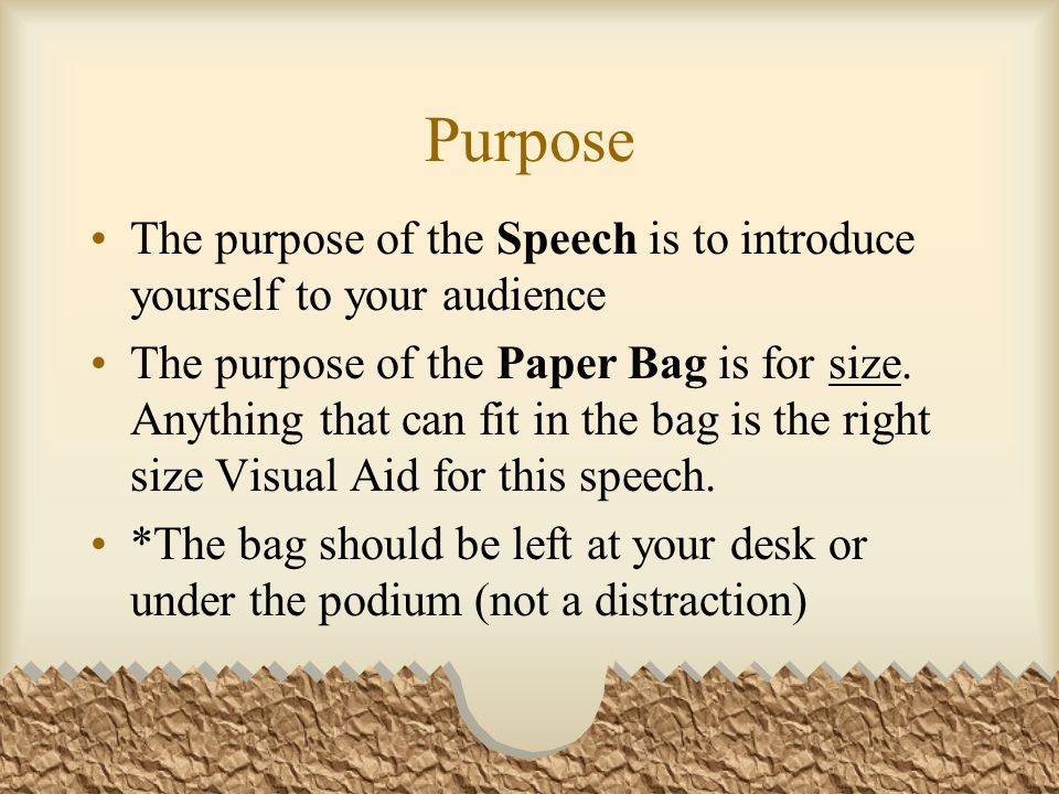 Purpose The purpose of the Speech is to introduce yourself to your audience.