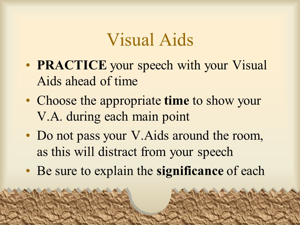 Visual Aids PRACTICE your speech with your Visual Aids ahead of time