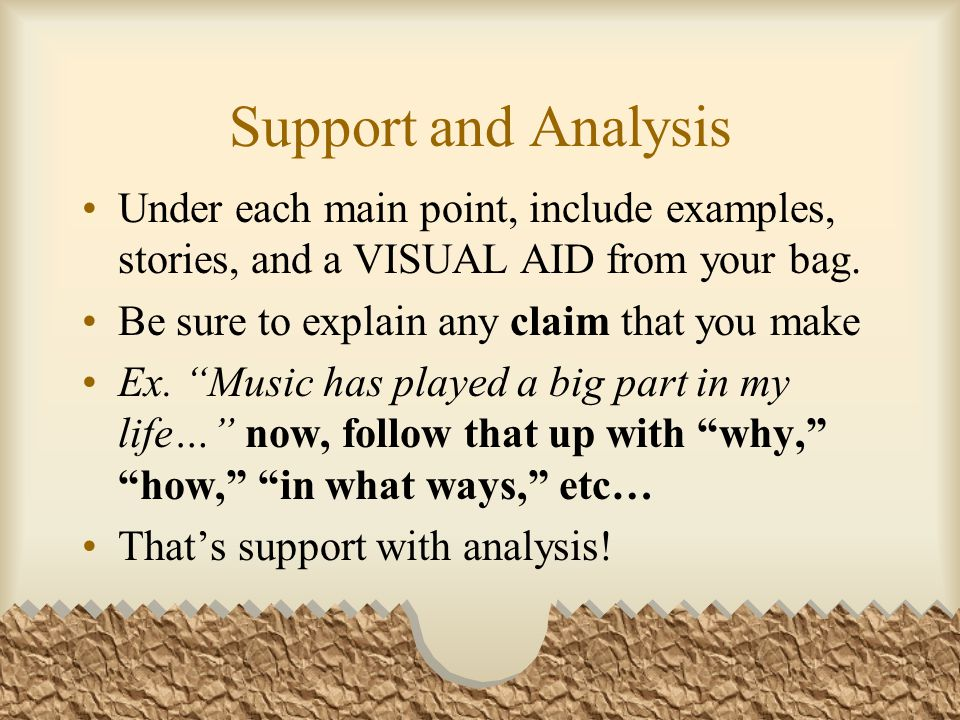 Support and Analysis Under each main point, include examples, stories, and a VISUAL AID from your bag.