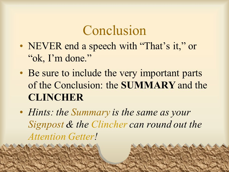 Conclusion NEVER end a speech with That's it, or ok, I'm done.