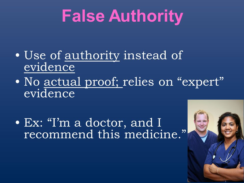 False Authority Use of authority instead of evidence
