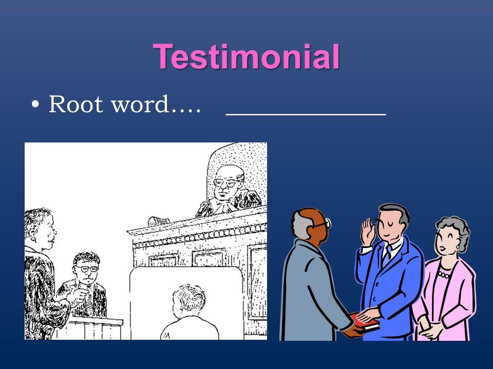 Testimonial Root word…. _____________