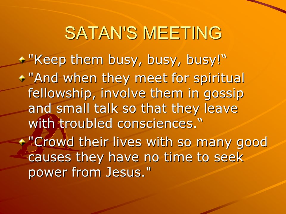 SATAN S MEETING Keep them busy, busy, busy!