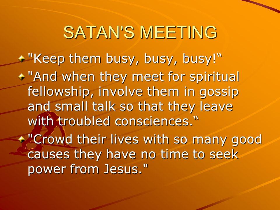 SATAN S MEETING Keep them busy, busy, busy!