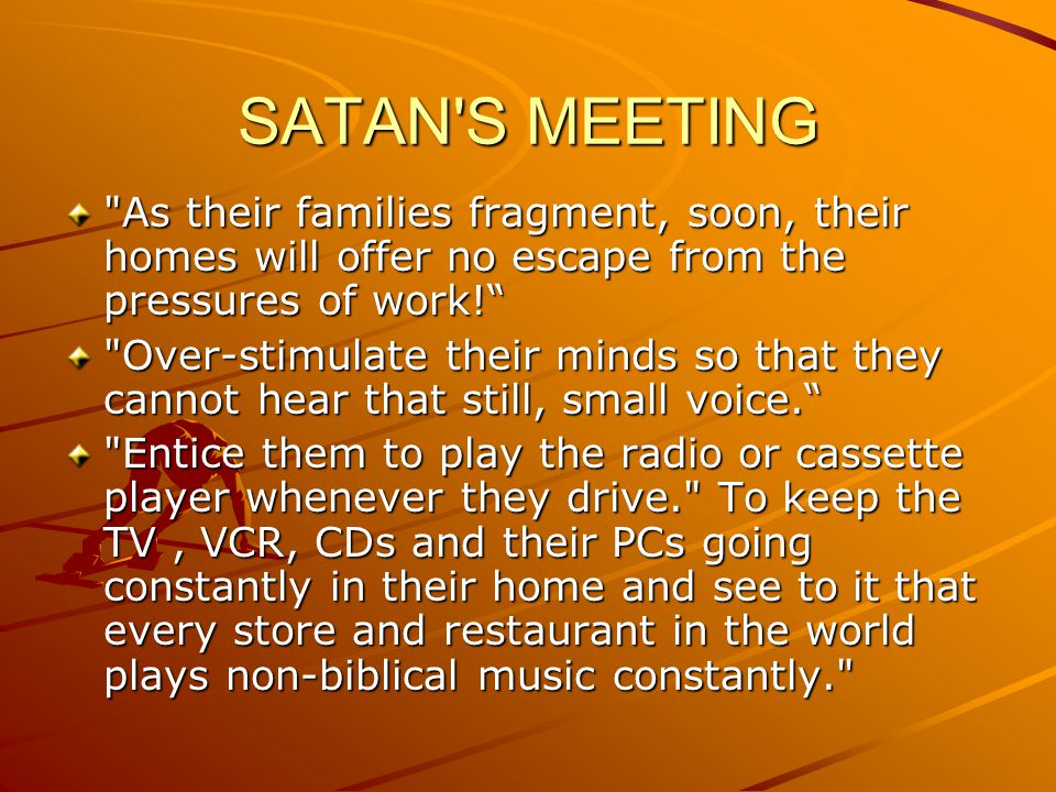 SATAN S MEETING As their families fragment, soon, their homes will offer no escape from the pressures of work!