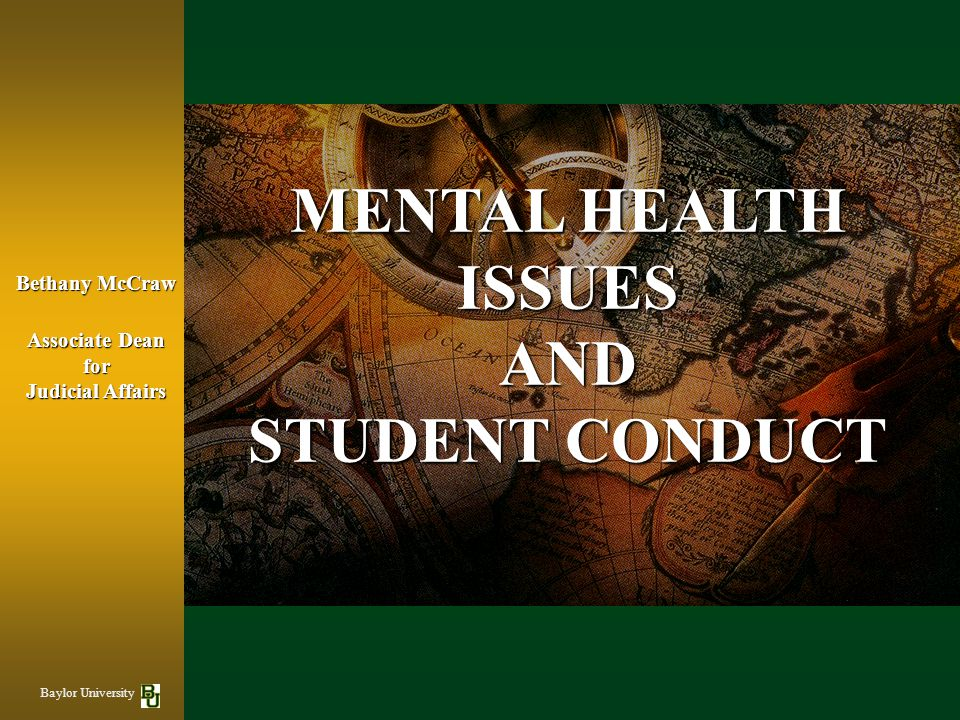 MENTAL HEALTH ISSUES AND STUDENT CONDUCT Bethany McCraw Associate Dean