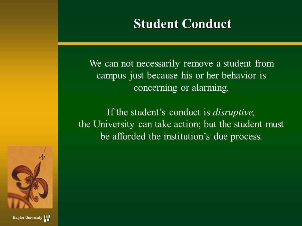 Student Conduct We can not necessarily remove a student from