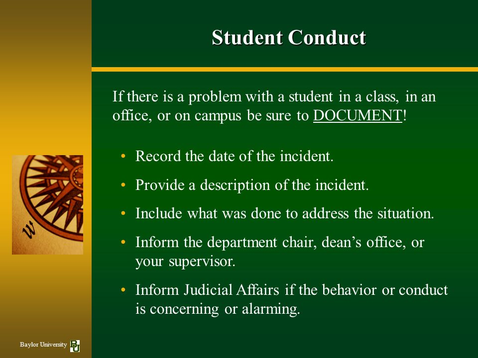 Student Conduct If there is a problem with a student in a class, in an office, or on campus be sure to DOCUMENT!