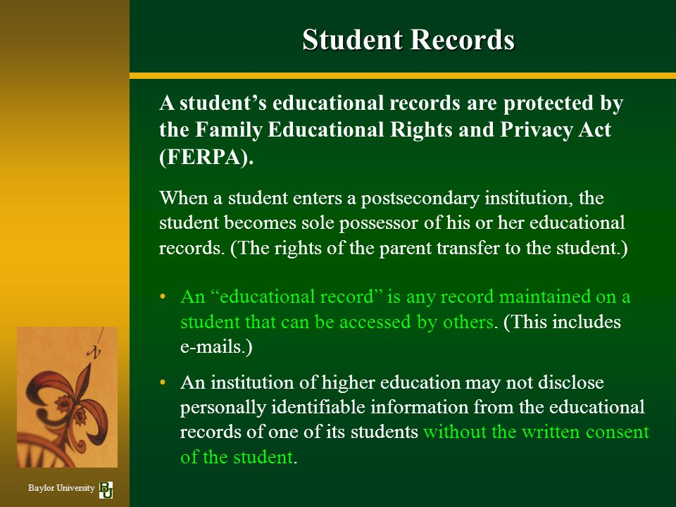 Student Records A student's educational records are protected by the Family Educational Rights and Privacy Act (FERPA).