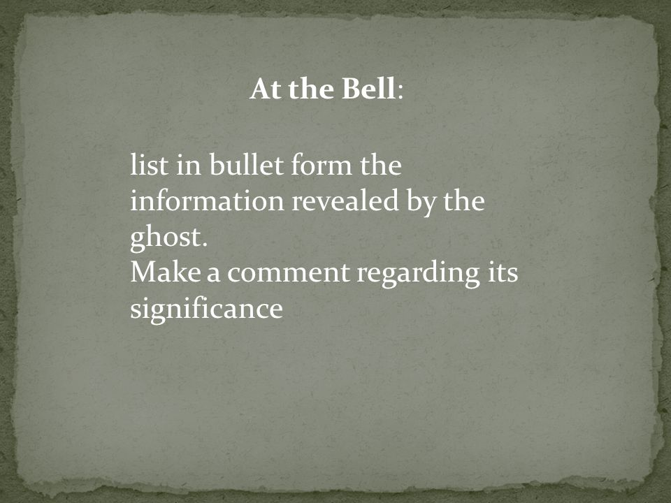 At the Bell: list in bullet form the information revealed by the ghost.