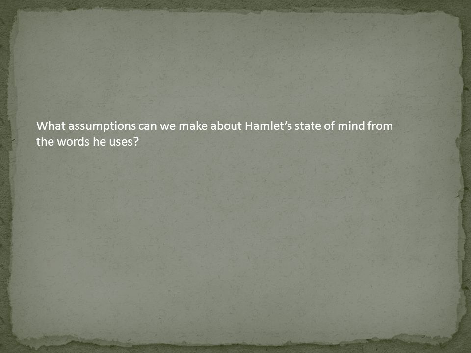What assumptions can we make about Hamlet's state of mind from the words he uses