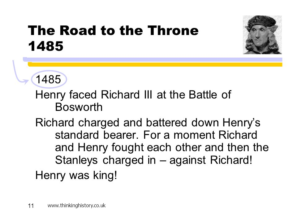 Active Learning April 17. The Road to the Throne 1485. 1485. Henry faced Richard III at the Battle of Bosworth.