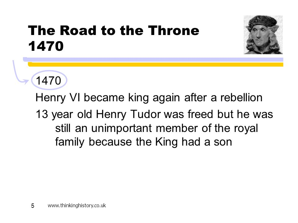 Active Learning April 17. The Road to the Throne 1470. 1470. Henry VI became king again after a rebellion.