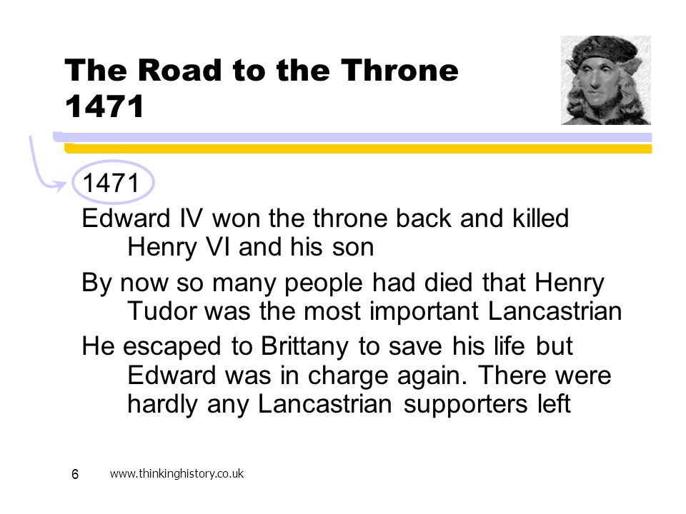 Active Learning April 17. The Road to the Throne 1471. 1471. Edward IV won the throne back and killed Henry VI and his son.