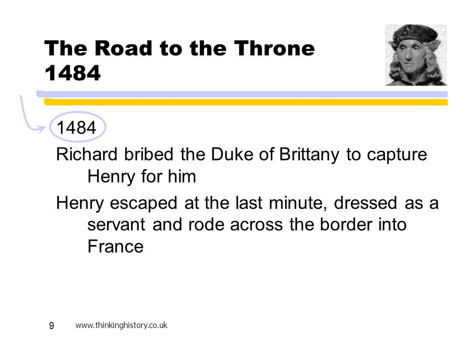Active Learning April 17. The Road to the Throne 1484. 1484. Richard bribed the Duke of Brittany to capture Henry for him.