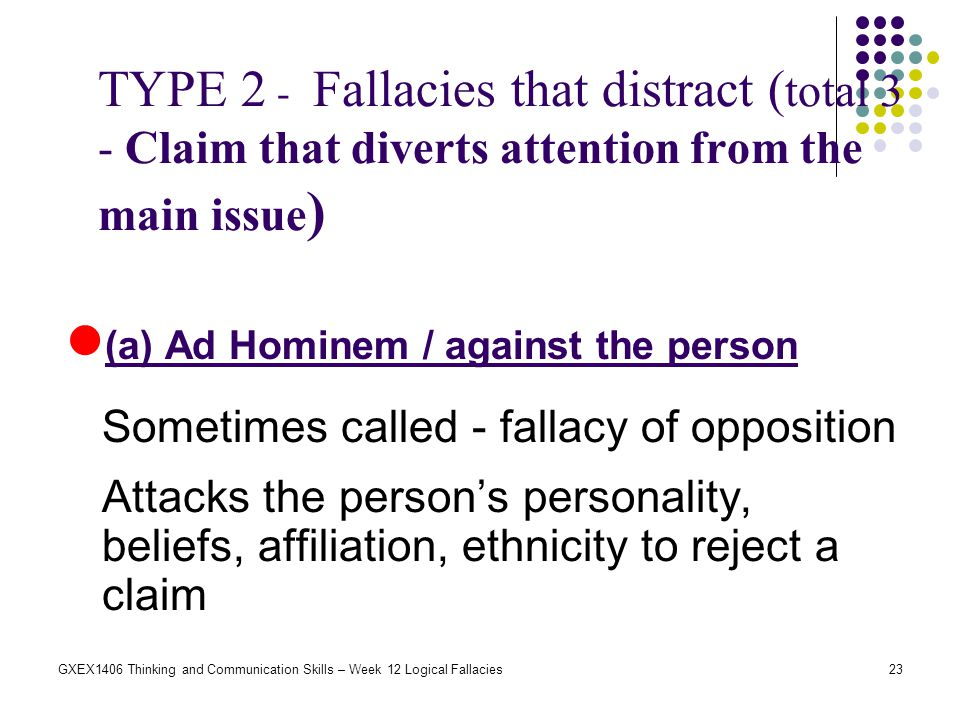TYPE 2 - Fallacies that distract (total 3 - Claim that diverts attention from the main issue)
