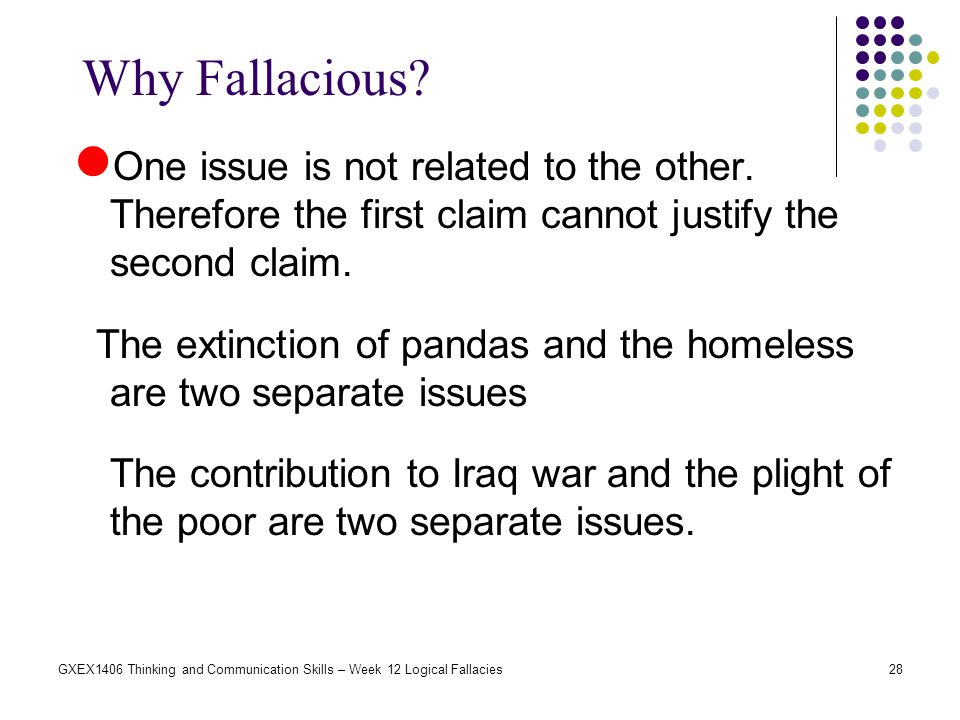 Why Fallacious One issue is not related to the other. Therefore the first claim cannot justify the second claim.