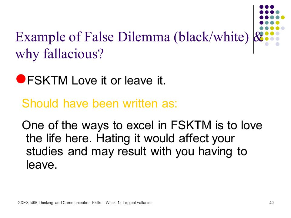 Example of False Dilemma (black/white) & why fallacious