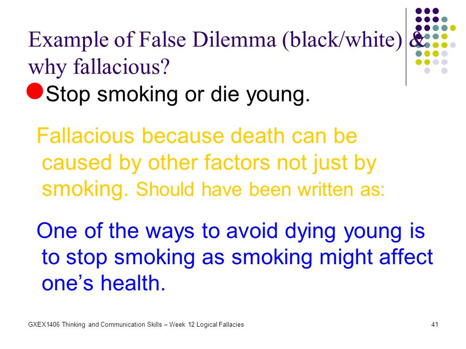 Example of False Dilemma (black/white) & why fallacious