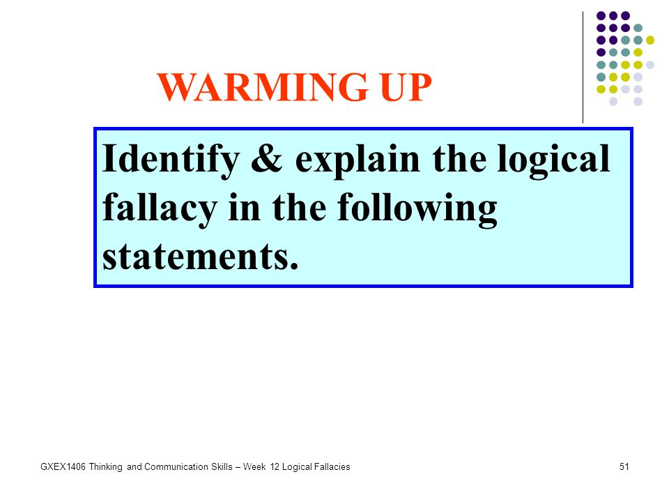 Identify & explain the logical fallacy in the following statements.