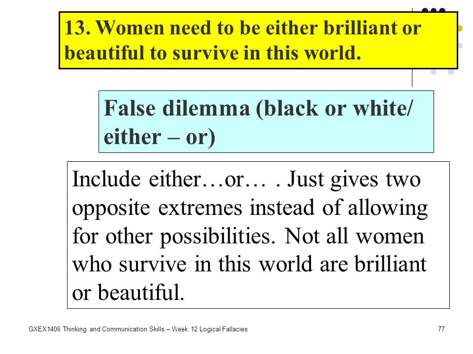 False dilemma (black or white/ either – or)