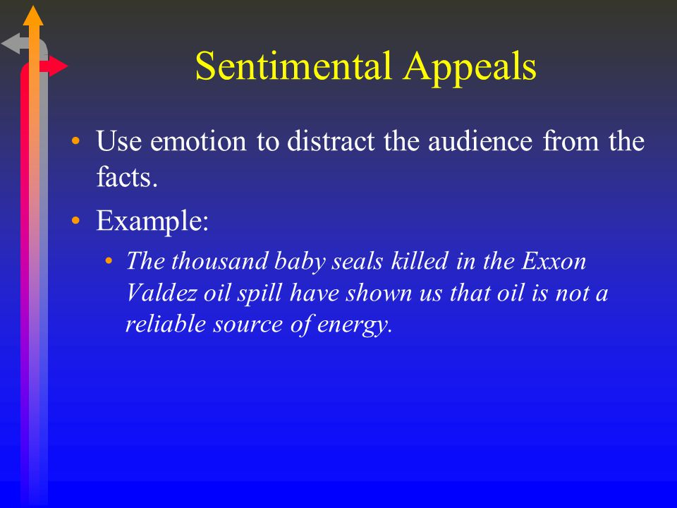 Sentimental Appeals Use emotion to distract the audience from the facts. Example: