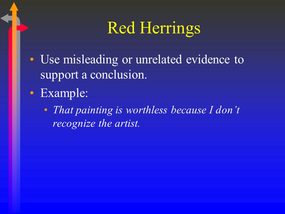 Red Herrings Use misleading or unrelated evidence to support a conclusion. Example: