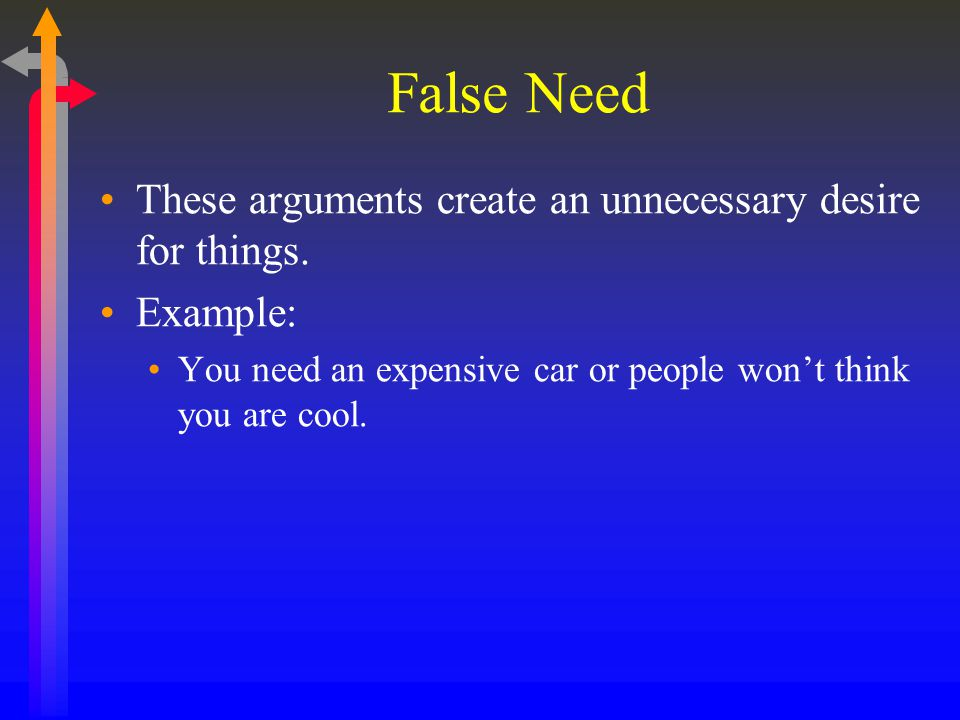 False Need These arguments create an unnecessary desire for things.