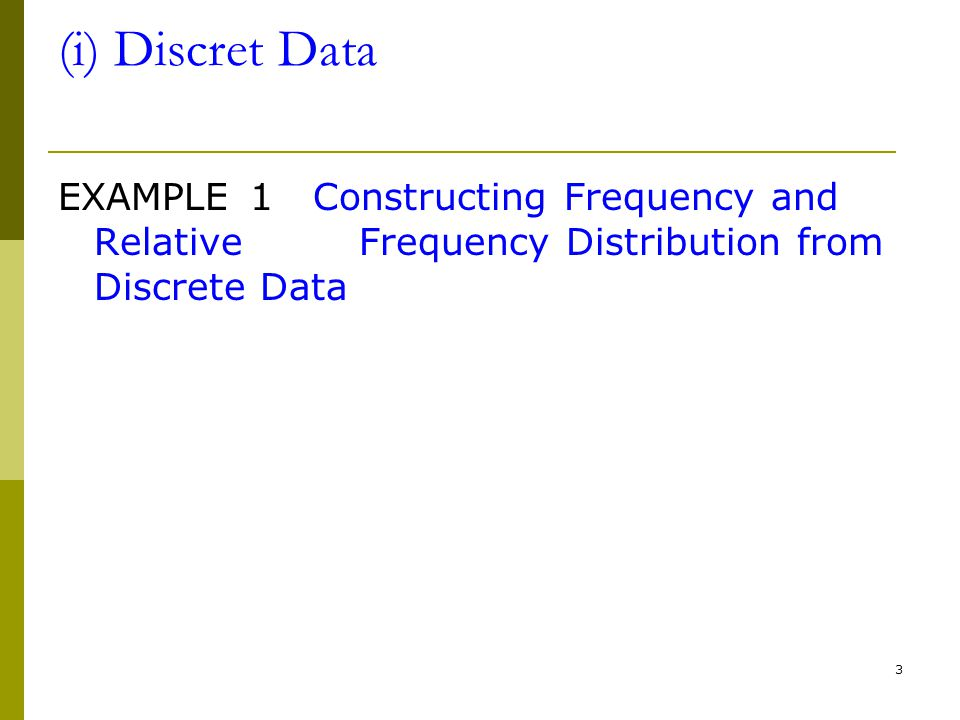(i) Discret Data EXAMPLE 1 Constructing Frequency and Relative Frequency Distribution from Discrete Data.