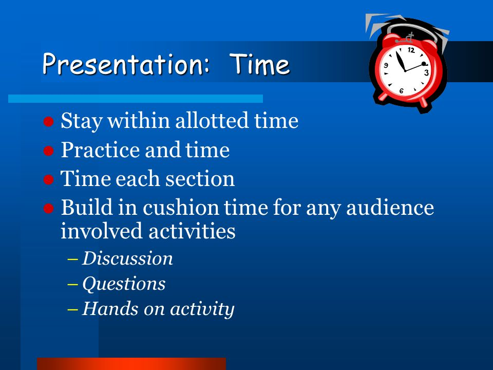 Presentation: Time Stay within allotted time Practice and time
