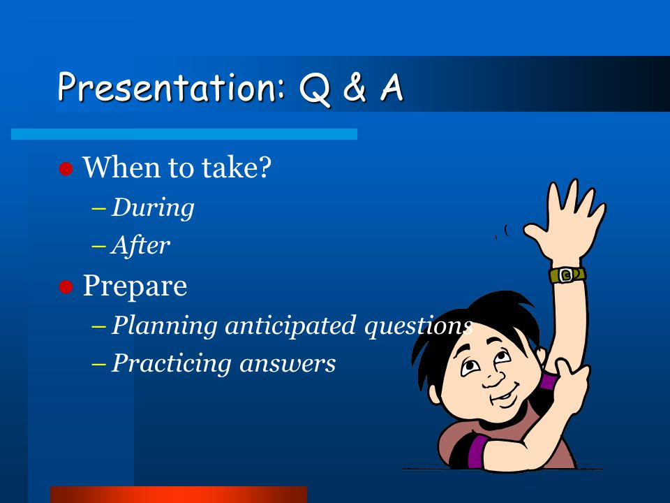 Presentation: Q & A When to take Prepare During After