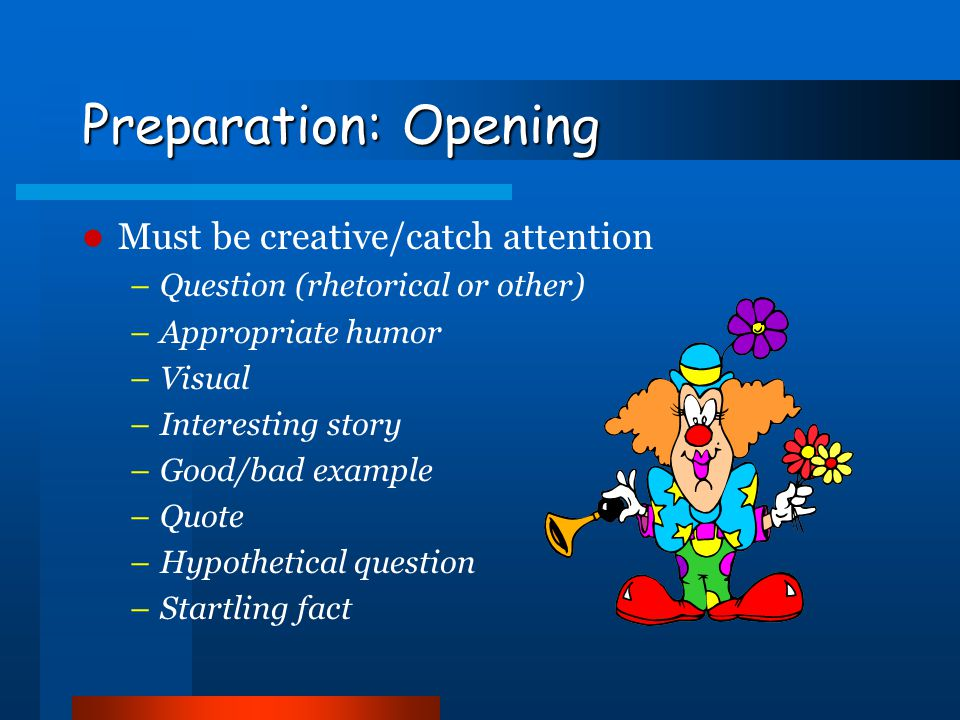 Preparation: Opening Must be creative/catch attention