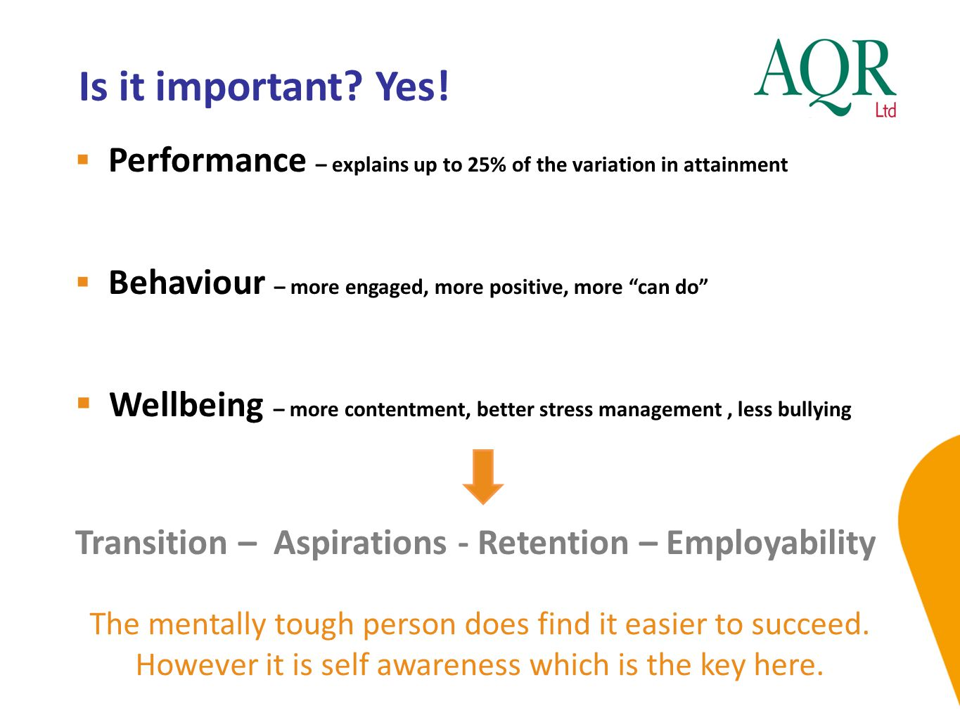 Is it important Yes! Performance – explains up to 25% of the variation in attainment. Behaviour – more engaged, more positive, more can do