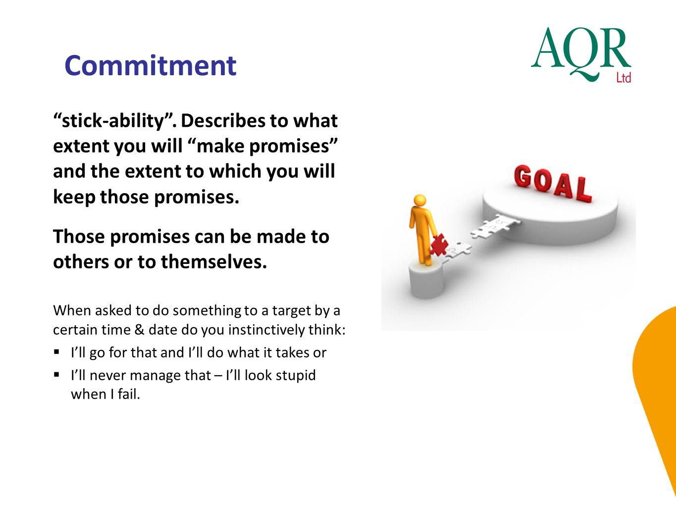 Commitment stick-ability . Describes to what extent you will make promises and the extent to which you will keep those promises.