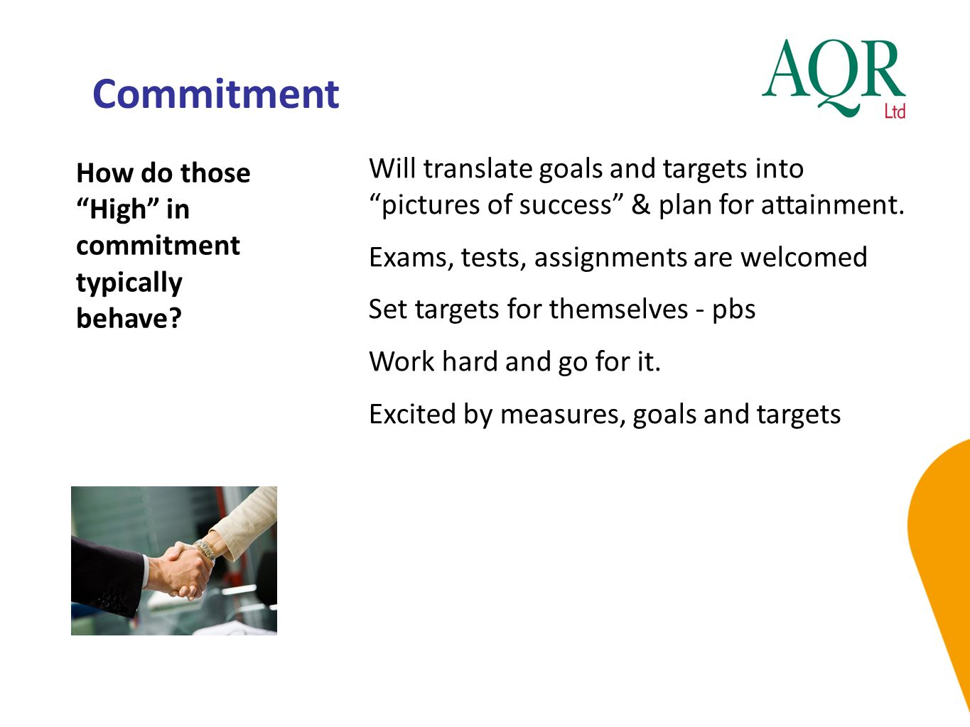 Commitment How do those High in commitment typically behave Will translate goals and targets into pictures of success & plan for attainment.