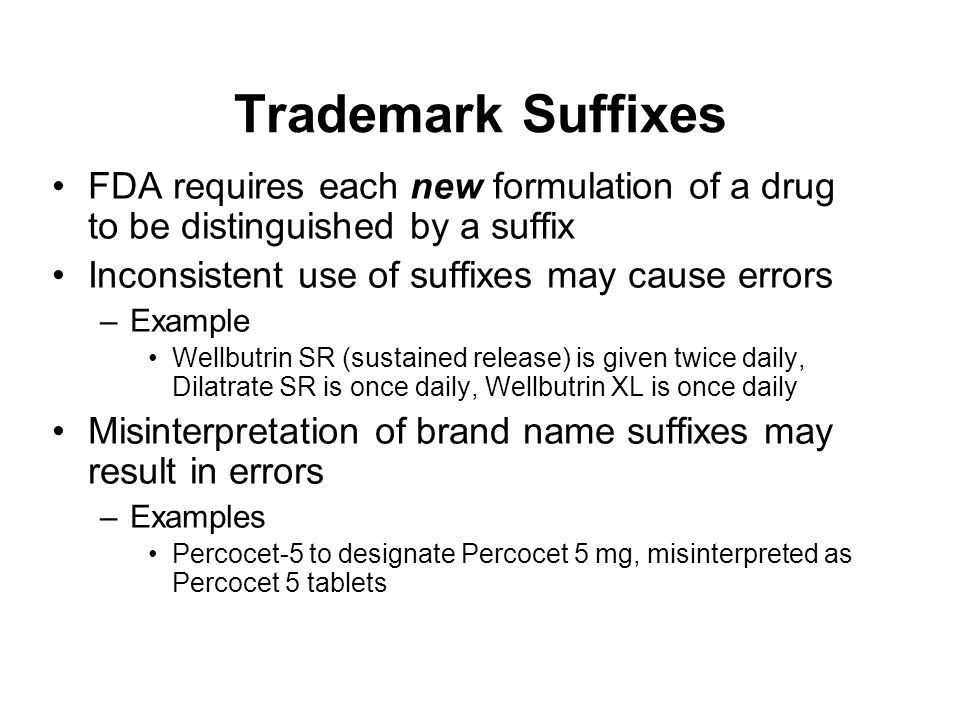 Trademark Suffixes FDA requires each new formulation of a drug to be distinguished by a suffix. Inconsistent use of suffixes may cause errors.