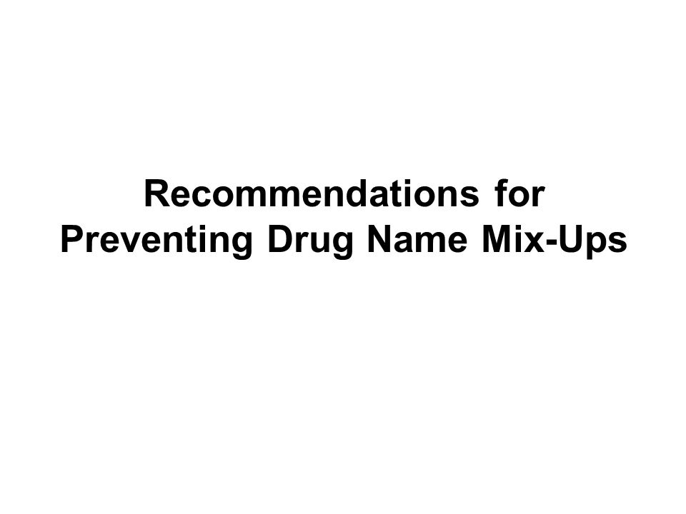 Recommendations for Preventing Drug Name Mix-Ups