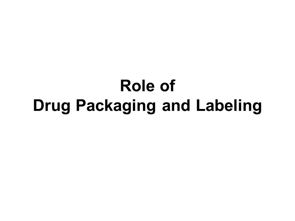 Role of Drug Packaging and Labeling