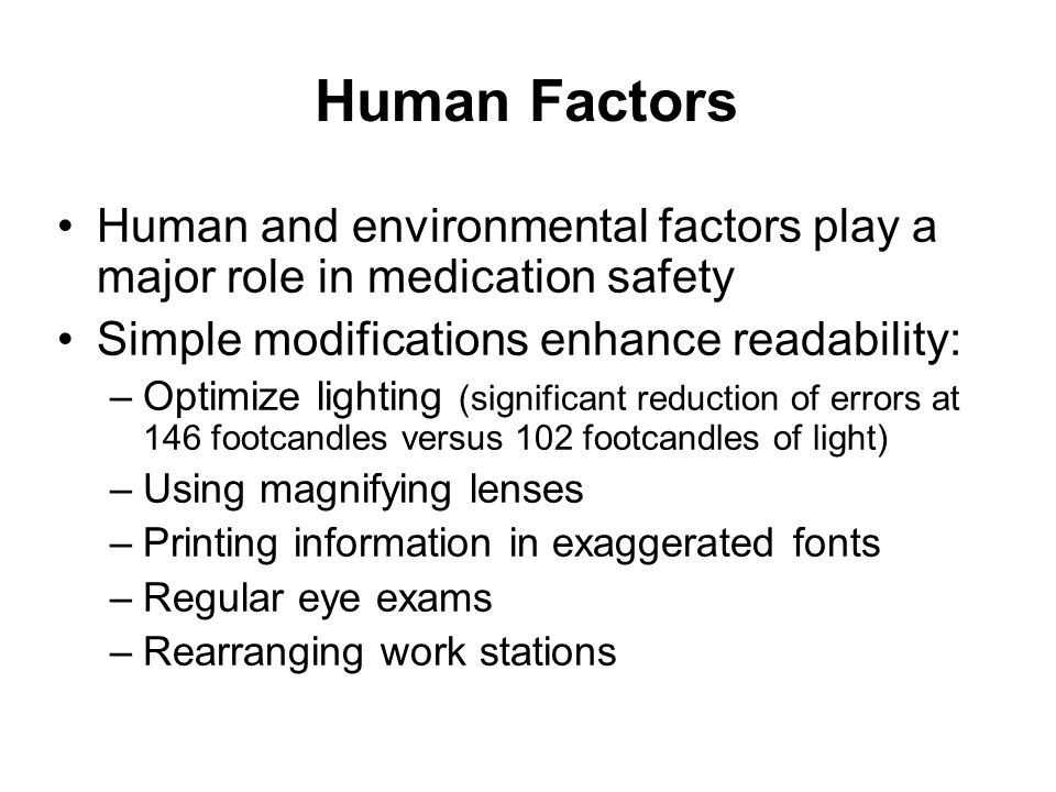 Human Factors Human and environmental factors play a major role in medication safety. Simple modifications enhance readability: