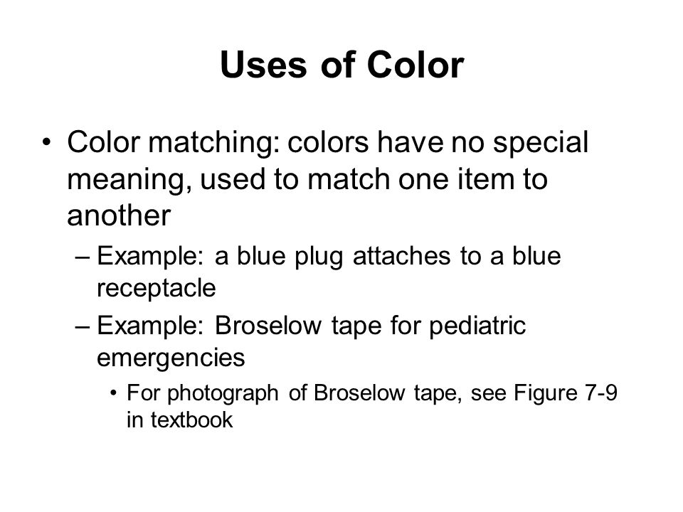 Uses of Color Color matching: colors have no special meaning, used to match one item to another. Example: a blue plug attaches to a blue receptacle.