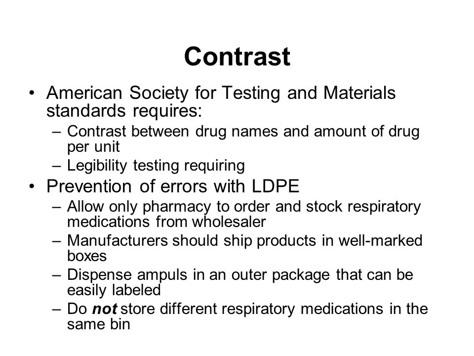 Contrast American Society for Testing and Materials standards requires: Contrast between drug names and amount of drug per unit.