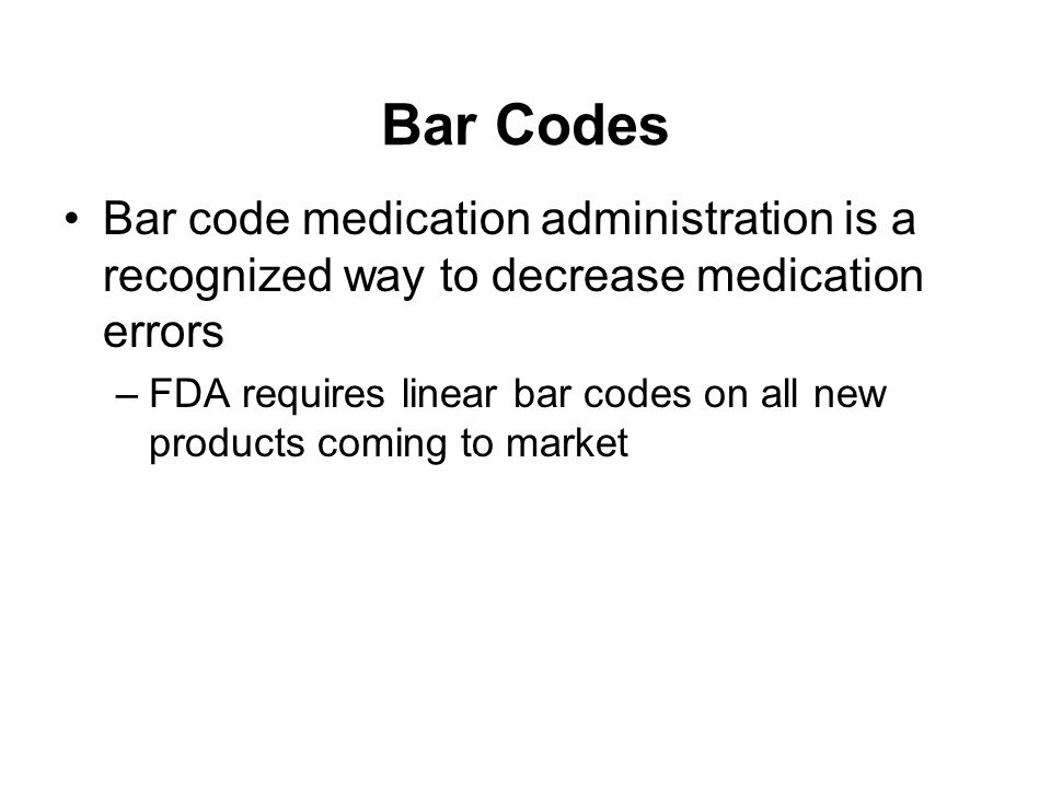 Bar Codes Bar code medication administration is a recognized way to decrease medication errors.