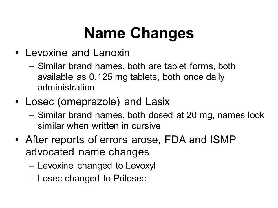 Name Changes Levoxine and Lanoxin Losec (omeprazole) and Lasix