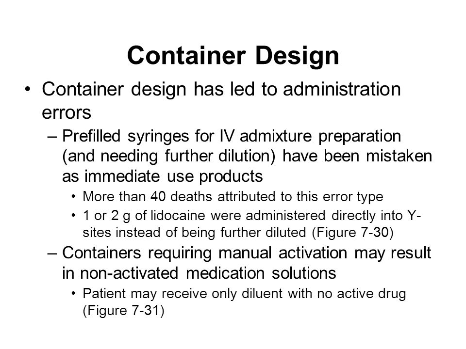 Container Design Container design has led to administration errors